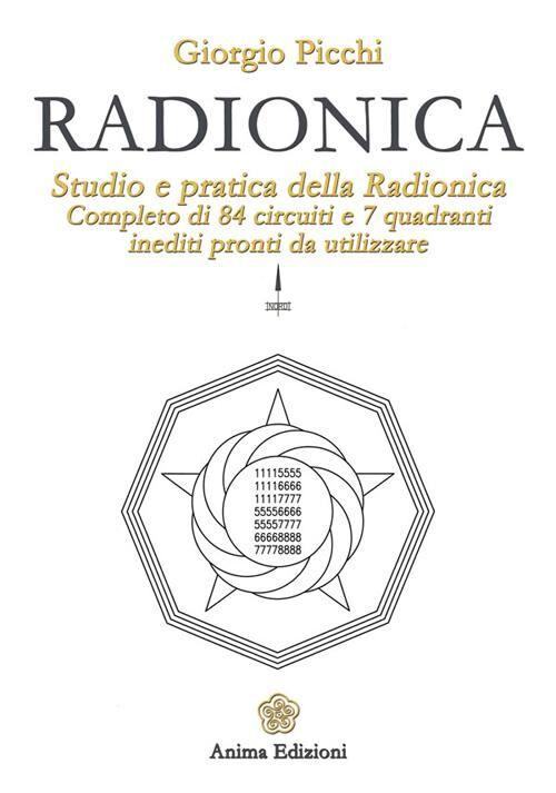 Radionica. Studio e pratica della radionica. Completo di 84 circuiti e 7 quadranti inediti pronti da utilizzare