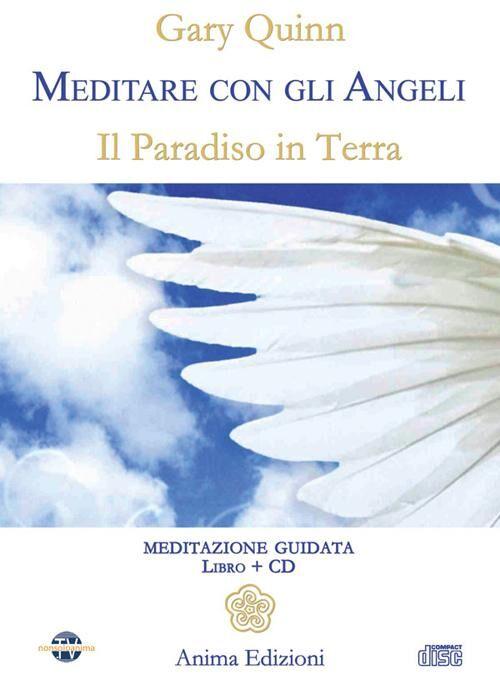 Meditare con gli angeli. Il paradiso in terra. Con CD Audio