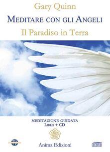 Meditare con gli angeli. Il paradiso in terra. Con CD Audio - Gary Quinn - copertina