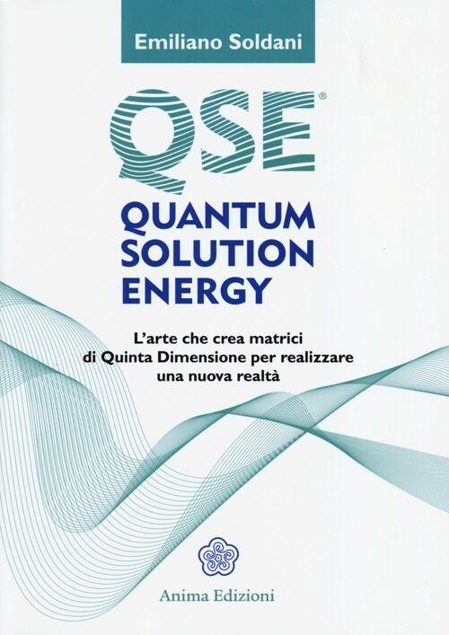 Quantum solution energy. L'arte che crea matrici di quinta dimensione per realizzare una nuova realtà