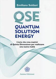 Quantum solution energy. L'arte che crea matrici di quinta dimensione per realizzare una nuova realtà - Emiliano Soldani - copertina