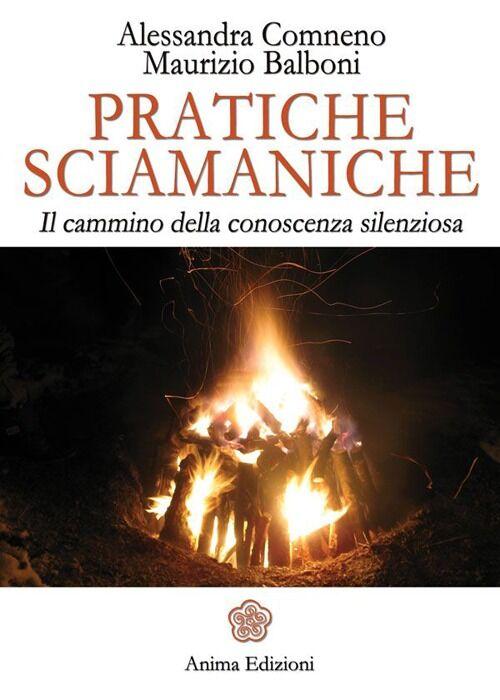 Pratiche sciamaniche. Il cammino della conoscenza silenziosa