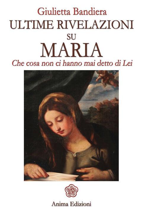 Ultime rivelazioni su Maria. Che cosa non ci hanno mai detto di lei