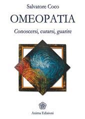 Omeopatia. Conoscersi, curarsi, guarire