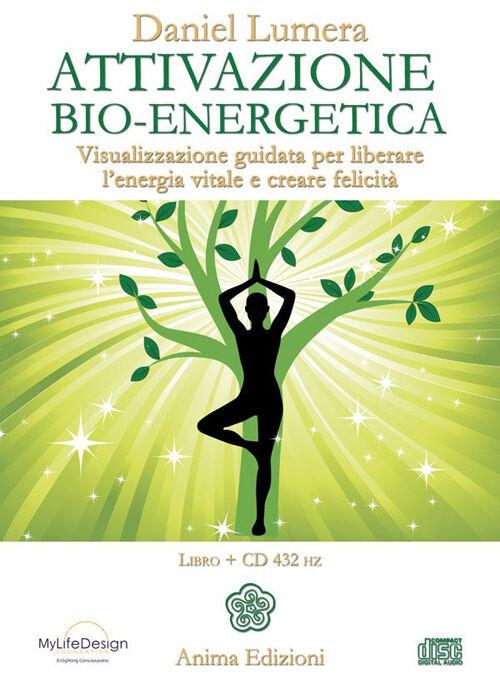 Attivazione bio-energetica. Visualizzazione guidata per liberare l'energia vitale e creare felicità. Con CD Audio