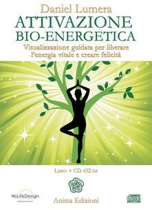 Attivazione bio-energetica. Visualizzazione guidata per liberare l'energia vitale e creare felicità. Con CD Audio - Daniel Lumera - copertina