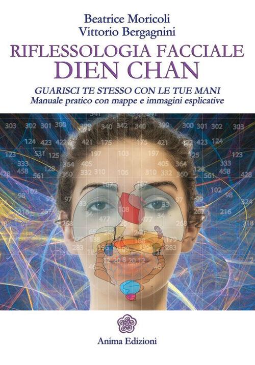 Riflessologia facciale Dien Chan. Guarisci te stesso con le tue mani. Manuale pratico con mappe e immagini esplicative