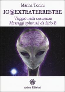 Io@extraterrestre. Viaggio nella coscienza. Messaggi spirituali da Serio B - Marina Tonini - copertina