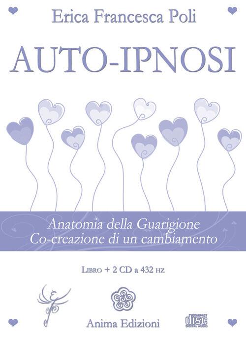 Auto-ipnosi. Anatomia della guarigione. Co-creazione di un cambiamento. Con 2 CD Audio