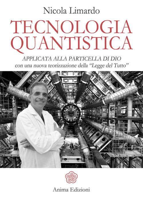 Tecnologia quantistica applicata alla particella di Dio. Con una nuova teorizzazione della «Legge del tutto»