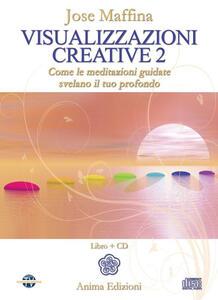 Visualizzazioni creative. Con CD Audio. Vol. 2: Come le meditazioni guidate svelano il tuo profondo.