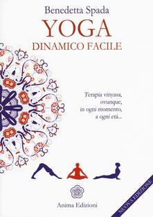 Cefalufilmfestival.it Yoga dinamico facile. Terapia vinyasa. Ovunque, in ogni momento, a ogni età Image