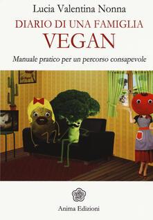 Diario di una famiglia vegan. Manuale pratico per un percorso consapevole - Lucia Valentina Nonna - copertina