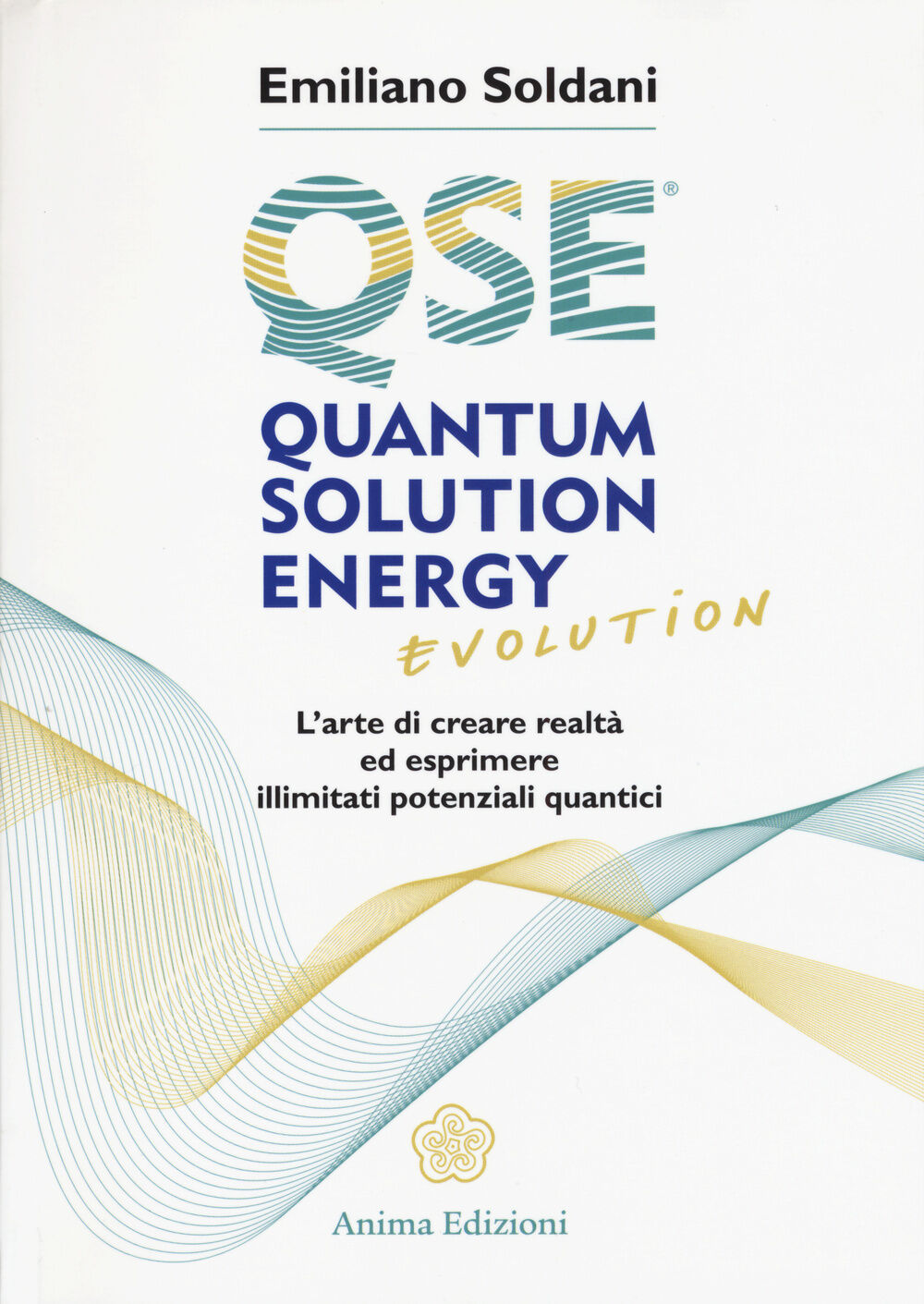 Quantum solution energy evolution. L'arte di creare realtà ed esprimere illimitati potenziali quantici