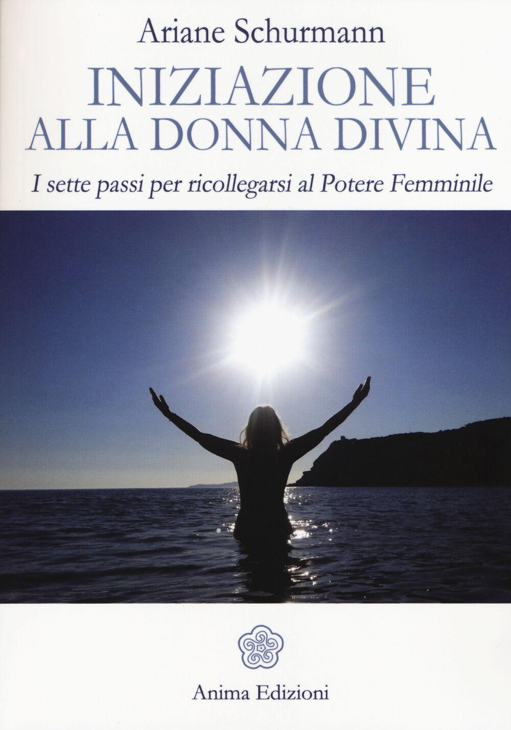 Iniziazione alla donna divina. I sette passi per ricollegarsi al potere femminile