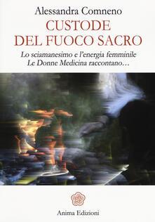 Mercatinidinataletorino.it Custode del fuoco sacro. Lo sciamanesimo e l'energia femminile. Le donne medicina raccontano... Image