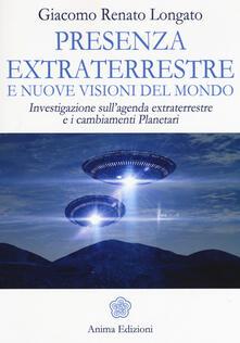 Presenza extraterrestre e nuove visioni del mondo. Investigazione sullagenda extraterrestre e cambiamenti planetari.pdf