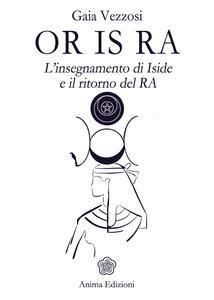 Or Is Ra. L'insegnamento di Iside e il ritorno del Ra