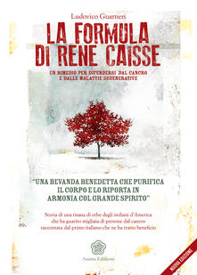 La formula di René Caisse. Un rimedio per difendersi dal cancro e dalle malattie degenerative - Ludovico Guarneri - ebook