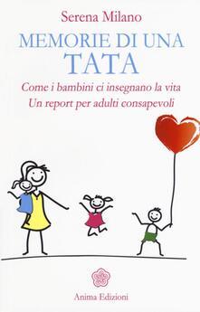 Memorie di una tata. Come i bambini ci insegnano la vita. Un report per adulti consapevoli - Serena Milano - copertina