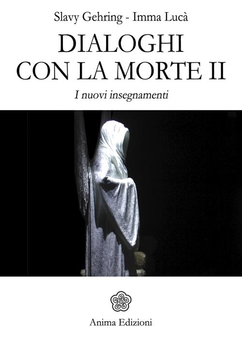 Image of Dialoghi con la morte. I nuovi insegnamenti. Vol. 2
