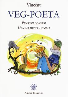 Veg-poeta. Pensieri di-versi. L'anima degli animali - Vincent - copertina