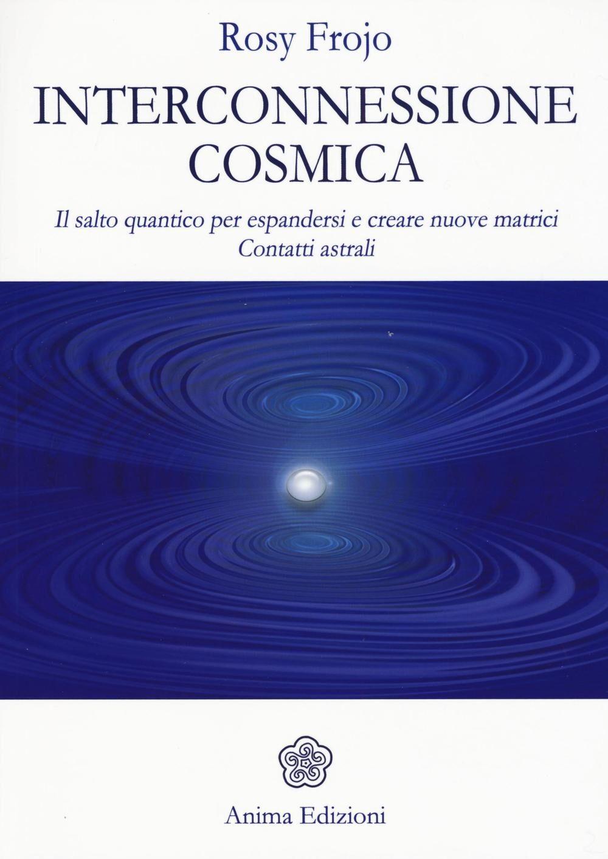 Interconnessione cosmica. Il salto quantico per espandersi e creare nuove matrici. Contatti astrali