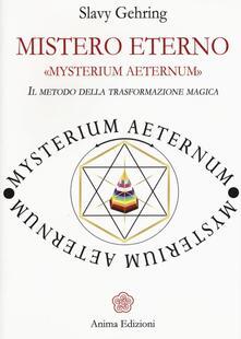 Mistero eterno. Mysterium aeternum. Il metodo della trasformazione magica.pdf
