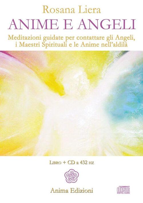Anime e angeli. Meditazioni guidate per contattare gli angeli, i maestri spirituali e le anime nell'aldilà. Con CD Audio