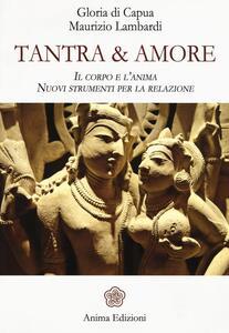 Tantra & amore. Il corpo e l'anima. Nuovi strumenti per la relazione