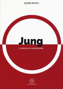 Jung. L'anima e il matrimonio - Guido Rutili - copertina