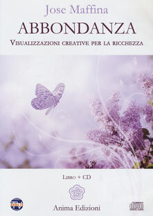 Abbondanza. Visualizzazioni creative per la ricchezza. Con CD-Audio.pdf
