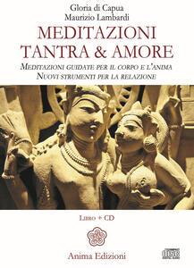 Meditazioni. Tantra & amore. Meditazioni guidate per il corpo e l'anima. Nuovi strumenti per la relazione. Con CD-Audio