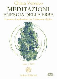 Meditazioni. Energia delle erbe. Un anno di meditazioni per il benessere olistico. Con 2 CD-Audio