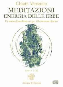 Meditazioni. Energia delle erbe. Un anno di meditazioni per il benessere olistico. Con 2 CD-Audio - Chiara Versaico - copertina
