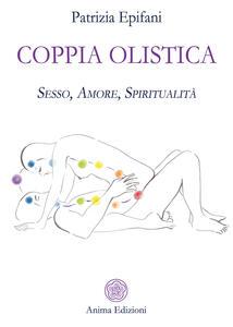 Libro Coppia olistica. Sesso, amore, spiritualità Patrizia Epifani