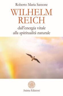Wilhelm Reich. Dall'energia vitale alla spiritualità naturale - Roberto Maria Sassone - copertina