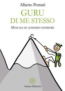 Guru di me stesso. Manuale di alpinismo interiore - Alberto Pomari - copertina