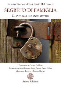 Segreto di famiglia. La potenza del «non detto» - Barberi Simona Del Bianco Gian Paolo - wuz.it
