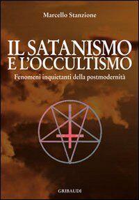 Il satanismo e l'occultismo. Fenomeni inquietanti della postmodernità