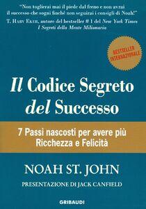 Il codice segreto del successo. 7 passi nascosti per avere più ricchezza e felicità