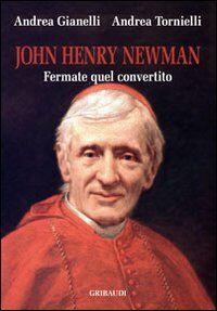 John Henry Newman. Fermate quel convertito