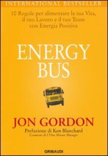 Energy bus. 10 regole per alimentare la tua vita, il tuo lavoro e il tuo team con energia positiva - Jon Gordon - copertina