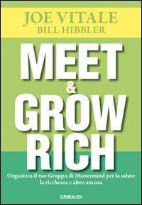 Meet & grow rich. Organizza il tuo gruppo mastermind per la salute, la ricchezza e altro ancora