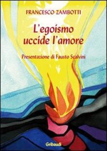 L' egoismo uccide l'amore - Francesco Zambotti - copertina