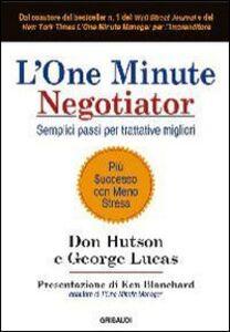 L' one minute negotiator. Semplici passi per trattative migliori