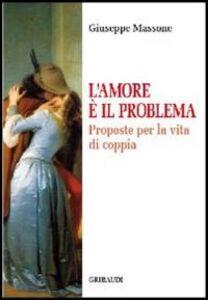 Amore è il problema. Proposte per la vita di coppia