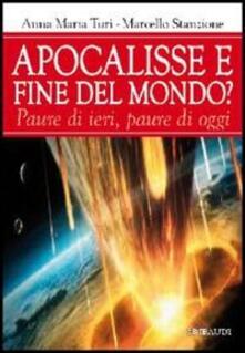 Apocalisse e fine del mondo? Paura di ieri, paure di oggi - Anna Maria Turi,Marcello Stanzione - copertina