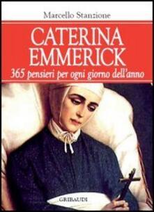 Caterina Emmerick. 365 pensieri per ogni giorno dell'anno - Marcello Stanzione - copertina