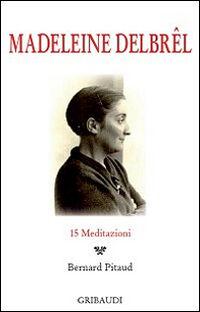 Madeleine Delbrêl. 15 meditazioni